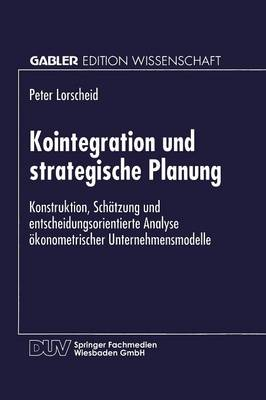 Kointegration Und Strategische Planung: Konstruktion, Sch tzung Und Entscheidungsorientierte Analyse  konometrischer Unternehmensmodelle - Gabler Edition Wissenschaft (Paperback)