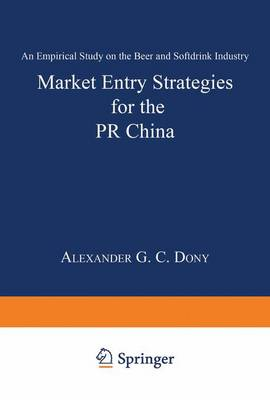 Market Entry Strategies for the PR China: An Empirical Study on the Beer and Softdrink Industry (Paperback)