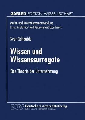 Wissen Und Wissenssurrogate: Eine Theorie Der Unternehmung - Markt- Und Unternehmensentwicklung / Markets and Organisatio (Paperback)