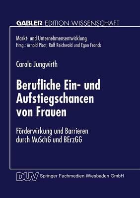 Berufliche Ein- Und Aufstiegschancen Von Frauen: F rderwirkung Und Barrieren Durch Muschg Und Berzgg - Markt- Und Unternehmensentwicklung / Markets and Organisatio (Paperback)