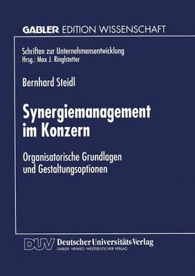 Synergiemanagement Im Konzern: Organisatorische Grundlagen Und Gestaltungsoptionen - Schriften Zur Unternehmensentwicklung (Paperback)