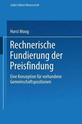 Rechnerische Fundierung Der Preisfindung: Eine Konzeption Fur Vorhandene Gemeinschaftspositionen - Gabler Edition Wissenschaft (Paperback)
