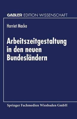 Arbeitszeitgestaltung in Den Neuen Bundesl ndern - Gabler Edition Wissenschaft (Paperback)