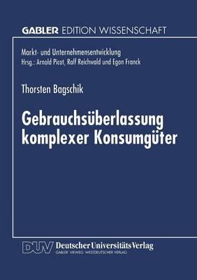 Gebrauchs berlassung Komplexer Konsumg ter: Eine  konomische Analyse - Markt- Und Unternehmensentwicklung / Markets and Organisatio (Paperback)