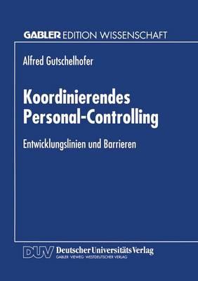Koordinierendes Personal-Controlling: Entwicklungslinien Und Barrieren (Paperback)