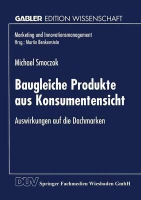 Baugleiche Produkte Aus Konsumentensicht: Auswirkungen Auf Die Dachmarken - Marketing Und Innovationsmanagement (Paperback)