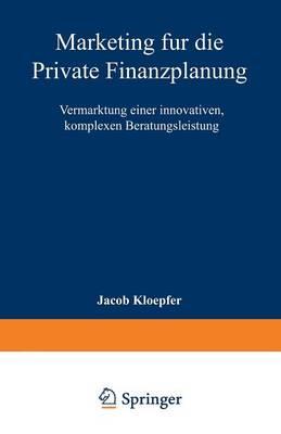 Marketing F r Die Private Finanzplanung: Vermarktung Einer Innovativen, Komplexen Beratungsleistung - Marketing Und Neue Institutionenokonomik (Paperback)