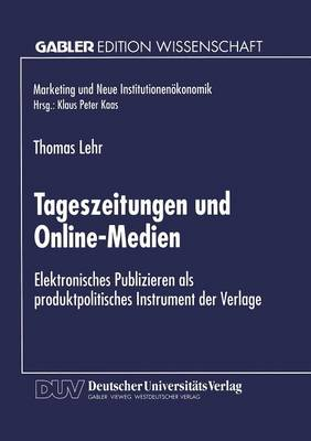 Tageszeitungen Und Online-Medien: Elektronisches Publizieren ALS Produktpolitisches Instrument Der Verlage - Marketing Und Neue Institutionenokonomik (Paperback)