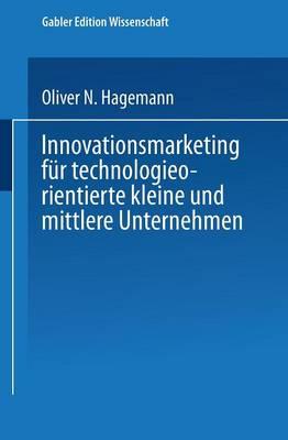 Innovationsmarketing Fur Technologieorientierte Kleine Und Mittlere Unternehmen (Paperback)