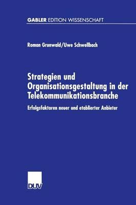 Strategien Und Organisationsgestaltung in Der Telekommunikationsbranche: Erfolgsfaktoren Neuer Und Etablierter Anbieter - Gabler Edition Wissenschaft (Paperback)
