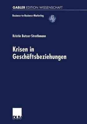 Krisen in Gesch�ftsbeziehungen - Business-To-Business-Marketing (Paperback)