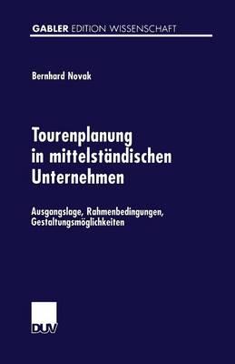 Tourenplanung in Mittelst ndischen Unternehmen: Ausgangslage, Rahmenbedingungen, Gestaltungsm glichkeiten - Gabler Edition Wissenschaft (Paperback)