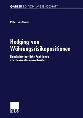 Hedging Von W hrungsrisikopositionen: Einzelwirtschaftliche Funktionen Von Devisenterminkontrakten (Paperback)