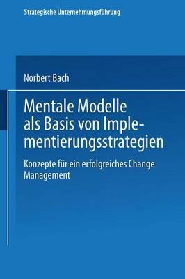 Mentale Modelle ALS Basis Von Implementierungsstrategien: Konzepte Fur Ein Erfolgreiches Change Management - Strategische Unternehmungsfuhrung (Paperback)