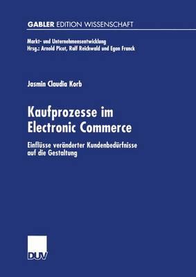 Kaufprozesse im Electronic Commerce - Markt-und Unternehmensentwicklung / Markets and Organisations (Paperback)