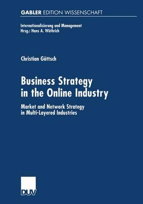 Business Strategy in the Online Industry: Market and Network Strategy in Multi-Layered Industries - Internationalisierung und Management (Paperback)