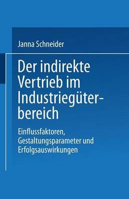 Der Indirekte Vertrieb Im Industrieg terbereich: Einflussfaktoren, Gestaltungsparameter Und Erfolgsauswirkungen - Gabler Edition Wissenschaft (Paperback)
