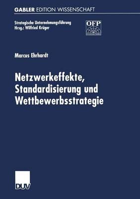 Netzwerkeffekte, Standardisierung Und Wettbewerbsstrategie - Strategische Unternehmungsfuhrung (Paperback)