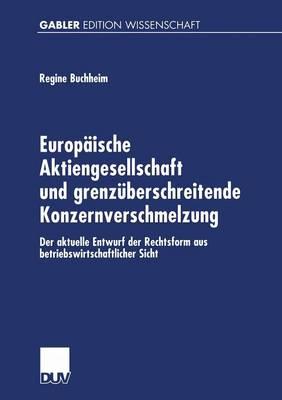 Europ ische Aktiengesellschaft Und Grenz berschreitende Konzernverschmelzung: Der Aktuelle Entwurf Der Rechtsform Aus Betriebswirtschaftlicher Sicht (Paperback)