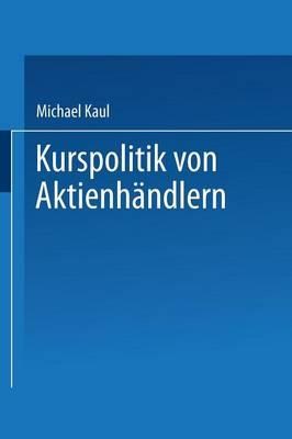 Kurspolitik Von Aktienh ndlern: Ein Finanzmarktmodell Mit Unvollst ndiger Information - Gabler Edition Wissenschaft (Paperback)