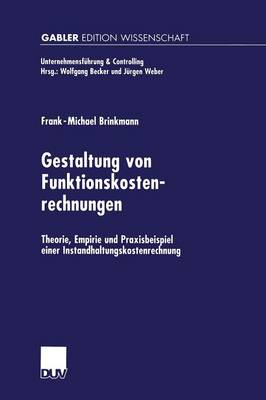 Gestaltung Von Funktionskostenrechnungen: Theorie, Empirie Und Praxisbeispiel Einer Instandhaltungskostenrechnung - Unternehmensfuhrung & Controlling (Paperback)