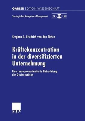 Kraftekonzentration in der Diversifizierten Unternehmung - Strategisches Kompetenz-management (Paperback)