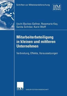 Mitarbeiterbeteiligung in Kleinen Und Mittleren Unternehmen: Verbreitung, Effekte, Voraussetzungen - Schriften Zur Mittelstandsforschung 92 (Paperback)