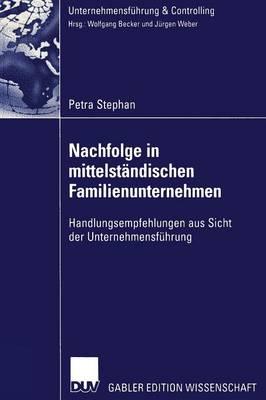 Nachfolge in Mittelst ndischen Familienunternehmen: Handlungsempfehlungen Aus Sicht Der Unternehmensf hrung - Unternehmensfuhrung & Controlling (Paperback)