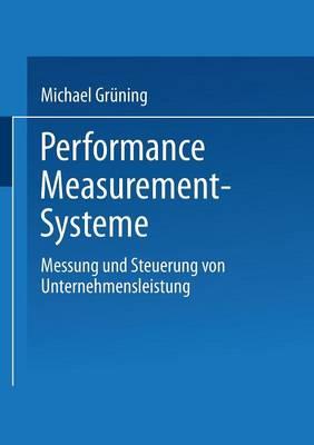 Performance-Measurement-Systeme: Messung Und Steuerung Von Unternehmensleistung - Gabler Edition Wissenschaft (Paperback)