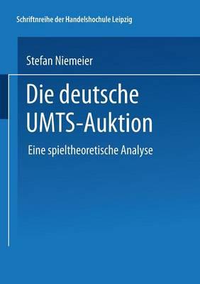 Die Deutsche Umts-Auktion: Eine Spieltheoretische Analyse - Schriftenreihe Der Hhl Leipzig Graduate School of Management (Paperback)