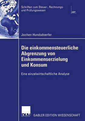 Die Einkommensteuerliche Abgrenzung von Einkommenserzielung und Konsum - Schriften zum Steuer-, Rechnungs- und Prufungswesen (Paperback)