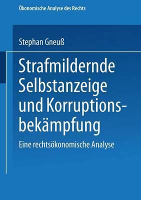 Strafmildernde Selbstanzeige Und Korruptionsbekampfung: Eine Rechtsoekonomische Analyse (Paperback)