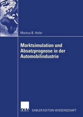 Marktsimulation und Absatzprognose in der Automobilindustrie (Paperback)