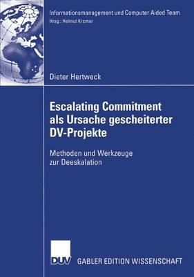 Escalating Commitment als Ursache Gescheiterter DV-Projekte - Informationsmanagement Und Computer Aided Team (Paperback)