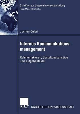 Internes Kommunikationsmanagement: Rahmenfaktoren, Gestaltungsans�tze Und Aufgabenfelder - Schriften Zur Unternehmensentwicklung (Paperback)