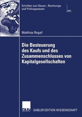 Die Besteuerung des Kaufs und des Zusammenschlusses von Kapitalgesellschaften - Schriften zum Steuer-, Rechnungs- und Prufungswesen (Paperback)