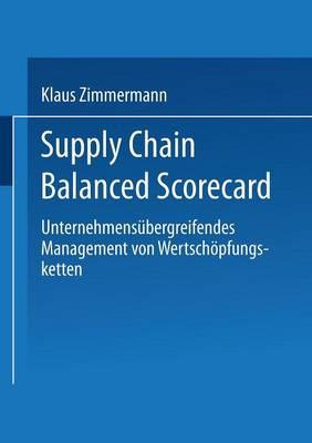 Supply Chain Balanced Scorecard: Unternehmensubergreifendes Management Von Wertschoepfungsketten - Gabler Edition Wissenschaft (Paperback)