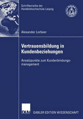 Vertrauensbildung in Kundenbeziehungen - Schriftenreihe Der Hhl - Leipzig Graduate School of Management (Paperback)