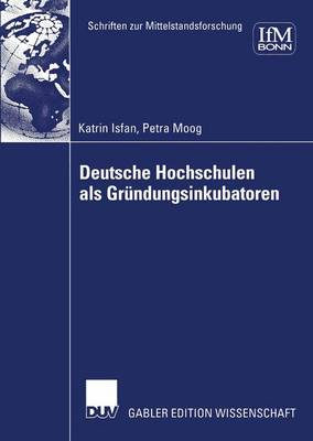 Deutsche Hochschulen als Grundungsinkubatoren - Schriften zur Mittelstandsforschung 100 (Paperback)