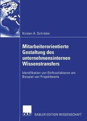 Mitarbeiterorientierte Gestaltung des Unternehmensinternen Wissenstransfers (Paperback)