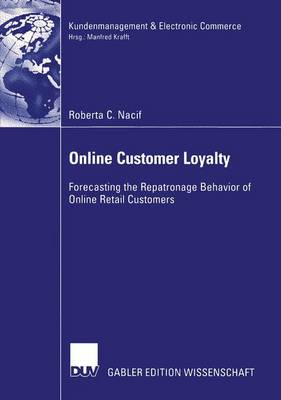 Online Customer Loyalty: Forecasting the Repatronage Behavior of Online Retail Customers - Kundenmanagement and Electronic Commerce (Paperback)