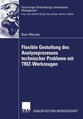 Flexible Gestaltung des Analyseprozesses Technischer Probleme mit TRIZ-Werkzeugen - Forschungs-/Entwicklungs-/Innovations-management (Paperback)