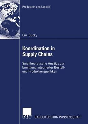 Koordination in Supply Chains - Produktion Und Logistik (Paperback)