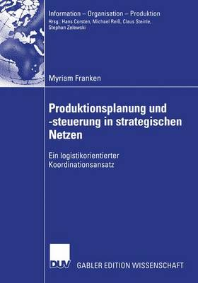 Produktionsplanung und -steuerung in Strategischen Netzen - Information - Organisation - Produktion (Paperback)