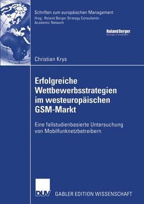 Erfolgreiche Wettbewerbsstrategien Im Westeuropaischen GSM-markt - Schriften Zum Europaischen Management (Paperback)