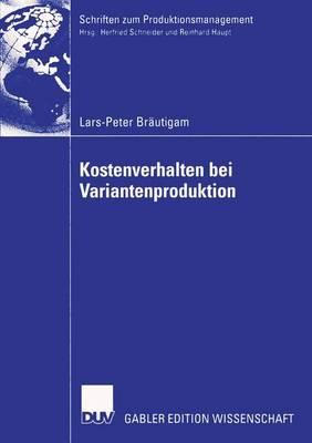 Kostenverhalten bei Variantenproduktion - Schriften zum Produktionsmanagement (Paperback)
