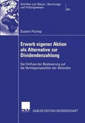 Erwerb Eigener Aktien als Alternative zur Dividendenzahlung - Schriften zum Steuer-, Rechnungs- und Prufungswesen (Paperback)