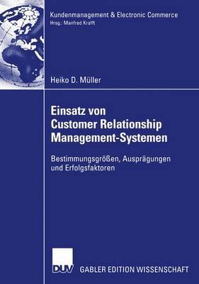 Einsatz von Customer Relationship Management-Systemen - Kundenmanagement and Electronic Commerce (Paperback)