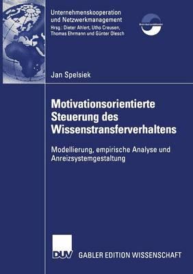 Motivationsorientierte Steuerung des Wissenstransferverhaltens - Unternehmenskooperation und Netzwerkmanagement (Paperback)