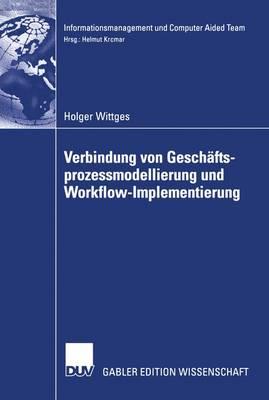 Verbindung von Geschaftsprozessmodellierung und Workflow-Implementierung - Informationsmanagement Und Computer Aided Team (Paperback)